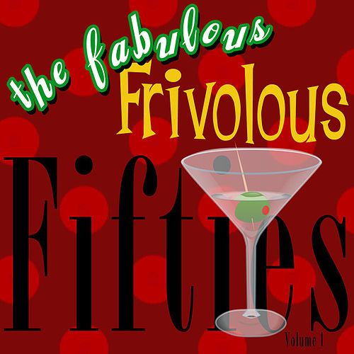 The Fabulous Frivolous Fifties  Volume 1 by Various Artists