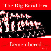 The Big Band Era Remembered  Volume 5 by Various Artists