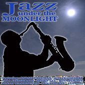 Jazz Under the Moonlight by Various Artists