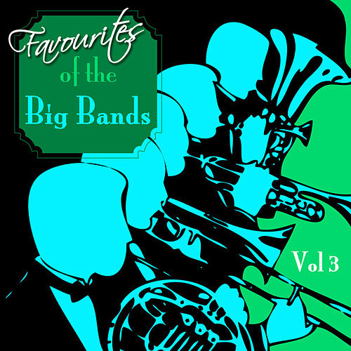 Favourites Of The Big Bands  Volume 3 by Various Artists