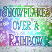 Snowflakes  Over a Rainbow by Various Artists