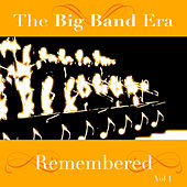 The Big Band Era Remembered  Volume 1 by Various Artists