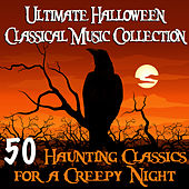 Ultimate Halloween Classical Music Collection - 50 Haunting Classics For A Creepy Night by Various Artists