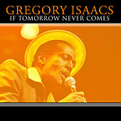 If Tomorrow Never Comes by Gregory Isaacs