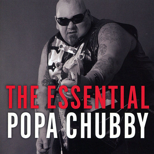 The Essential Popa Chubby by Popa Chubby