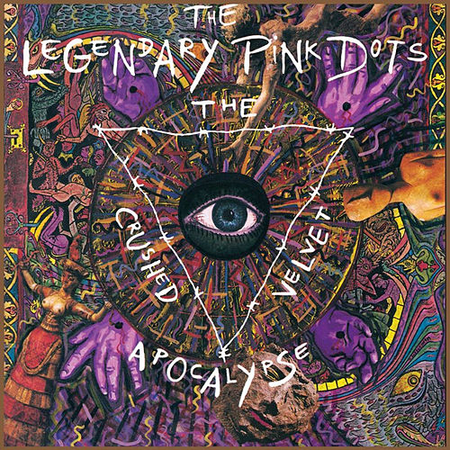 The Crushed Velvet Apocalypse by Legendary Pink Dots