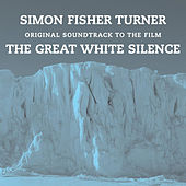 The Great White Silence by Simon Fisher Turner