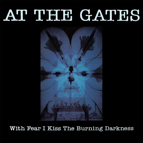 With Fear I Kiss The Burning Darkness by At the Gates