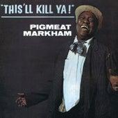 This'll Kill Ya! by Pigmeat Markham