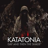 Day And Then The Shade by Katatonia