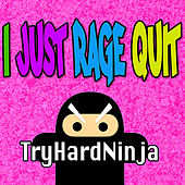 I Just Rage Quit by TryHardNinja