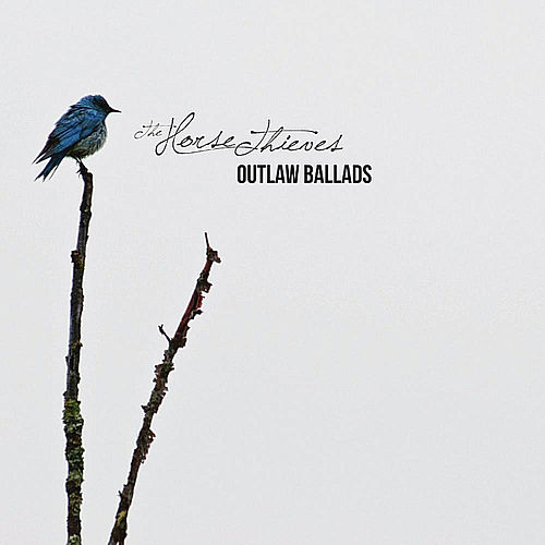 Outlaw Ballads by The Horse Thieves