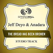 The Bread Has Been Broken (Studio Track) by Jeff Deyo