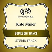 Somebody Dance (Studio Track) by Kate Miner