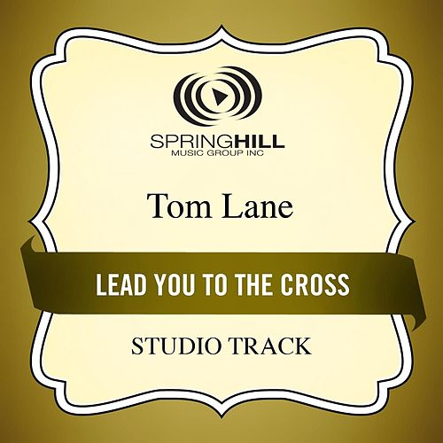 Lead You to the Cross (Studio Track) by Tom Lane