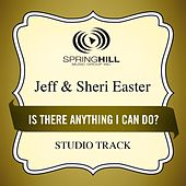 Is There Anything I Can Do? (Studio Track) by Jeff and Sheri Easter