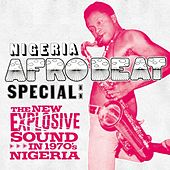 Nigeria Afrobeat Special: The New Explosive Sound in 1970's Nigeria by Various Artists