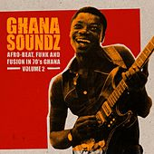 Ghana Soundz, Vol. 2: Afro-Beat, Funk and Fusion in 70's Ghana by Various Artists