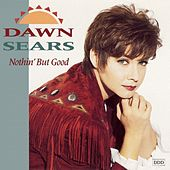 Nothin' But Good by Dawn Sears