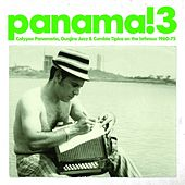 Panama! 3 Calypso Panameno, Guajira Jazz & Cumbia Tipica On the Isthmus 1960-75 by Various Artists