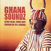 Ghana Soundz: Afro-Beat, Funk and Fusion in 70's Ghana by Various Artists
