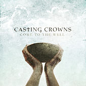 Come To The Well - EP by Casting Crowns