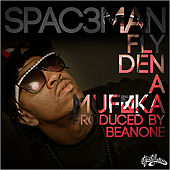 Fly Den a Muf*ka by Spac3man