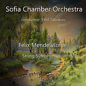 Felix Mendelssohn: String Symphonies by Sofia Chamber Orchestra