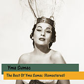 The Best Of Yma Sumac (Remastered) by Yma Sumac