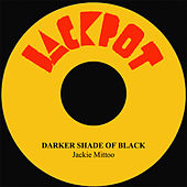 Darker Shade Of Black by Jackie Mittoo