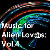 Music for Alien Lovers: Vol.4 by Various Artists