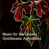 Music for the Greeks Goddesses: Aphrodites by Various Artists