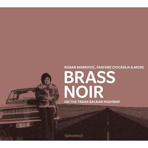Brass Noir - On The Trans-Balkan-Highway by Various Artists