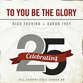 To You Be the Glory by Rick Trevino
