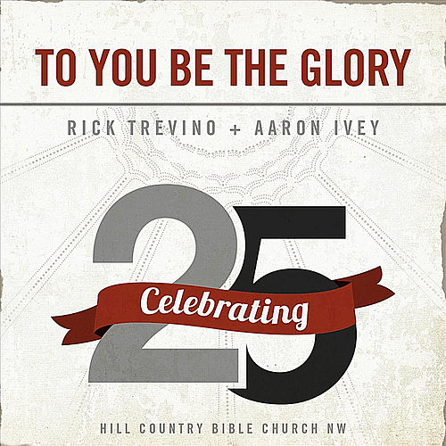 To You Be the Glory von Rick Trevino