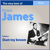 The Very Best of Elmore James, Vol. 1: Dust My Broom by Elmore James