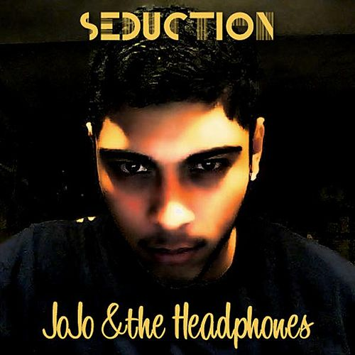 Seduction - Single by JoJo & the Headphones