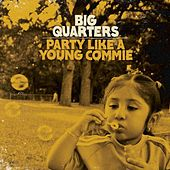 Party Like A Young Commie by Big Quarters