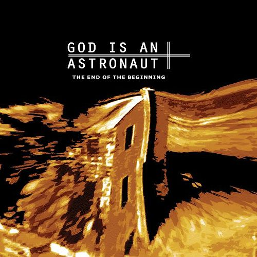 The End Of The Beginning (2011 Remastered Edition) by God Is an Astronaut