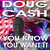 You Know You Want It - Single by Doug Cash