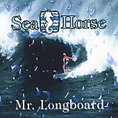 Mr. Longboard by Sea Horse
