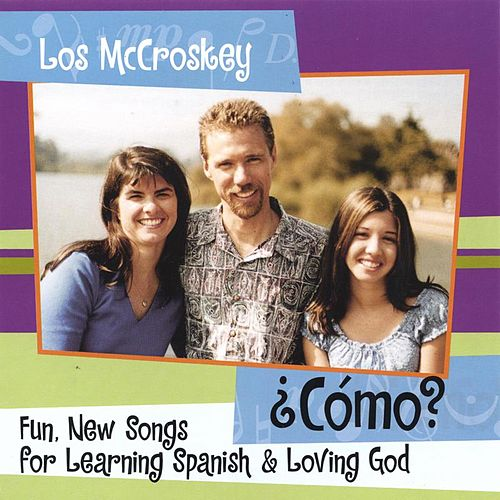 ¿Cómo? Fun, New Songs for Learning Spanish and Loving God by Los McCroskey