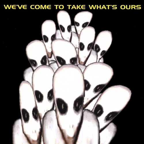 We've Come To Take What's Ours by Various Artists