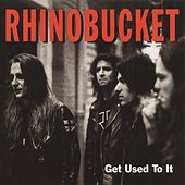 Get Used To It by Rhino Bucket