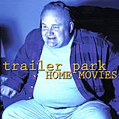Home Movies by Trailer Park