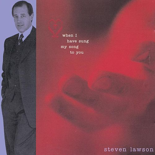 When I Have Sung My Song to You by Steven Lawson