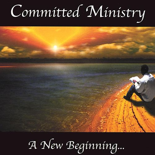 A New Beginning by Committed Ministry