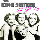 I'll Get By by The King Sisters