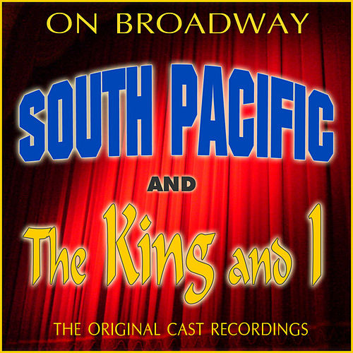 On Broadway: The Original Cast Recordings - South Pacific/The King And I by Various Artists