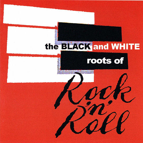 The Black & White Roots of Rock'n'Roll by Various Artists